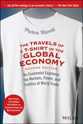 The Travels of a T-Shirt in the Global Economy By Rivoli, Pietra