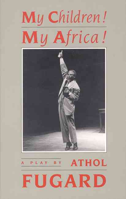 My Children! My Africa! By Fugard, Athol
